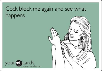 Thirty B4 Thirty: Day 4- When Male Associates BecomeCockblockers